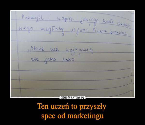 Ten uczeń to przyszły spec od marketingu –