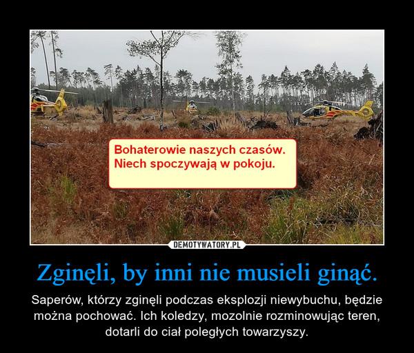 Zginęli, by inni nie musieli ginąć. – Saperów, którzy zginęli podczas eksplozji niewybuchu, będzie można pochować. Ich koledzy, mozolnie rozminowując teren, dotarli do ciał poległych towarzyszy.
