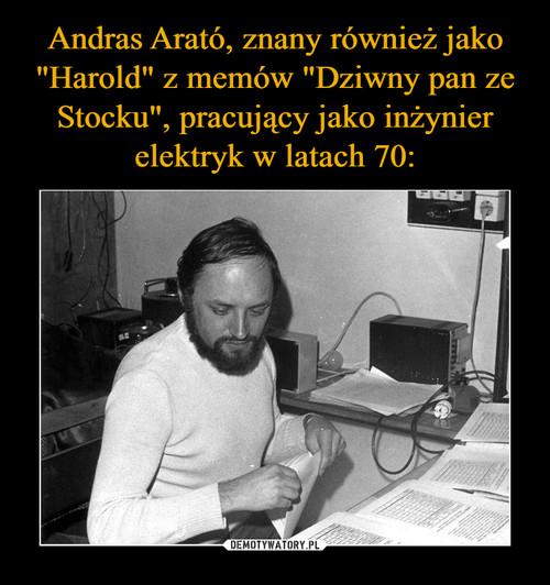 """Andras Arató, znany również jako """"Harold"""" z memów """"Dziwny pan ze Stocku"""", pracujący jako inżynier elektryk w latach 70:"""