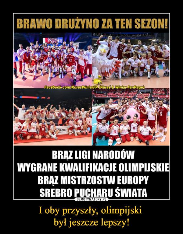 I oby przyszły, olimpijski był jeszcze lepszy! –  BRAWO DRUŻYNO ZA TEN SEZON!BRAZ LIGI NARODÓWWYGRANE KWALIFIKACJE OLIMPIJSKIEBRAZ MISTRZOSTW EOROPYSREBRO PUCHARU ŚWIATA