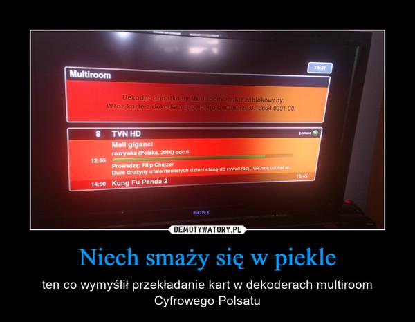 Niech smaży się w piekle – ten co wymyślił przekładanie kart w dekoderach multiroom Cyfrowego Polsatu