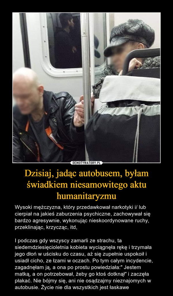 Dzisiaj, jadąc autobusem, byłam świadkiem niesamowitego aktu humanitaryzmu