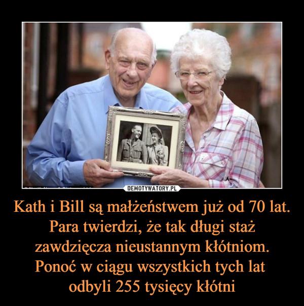 Kath i Bill są małżeństwem już od 70 lat. Para twierdzi, że tak długi staż zawdzięcza nieustannym kłótniom. Ponoć w ciągu wszystkich tych lat odbyli 255 tysięcy kłótni –