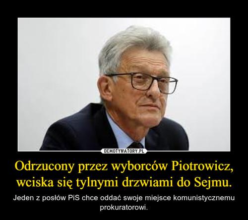 Odrzucony przez wyborców Piotrowicz, wciska się tylnymi drzwiami do Sejmu.