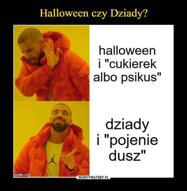 """–  halloweeni """"cukierekalbo psikus""""dziadyi """"pojeniedusz"""""""