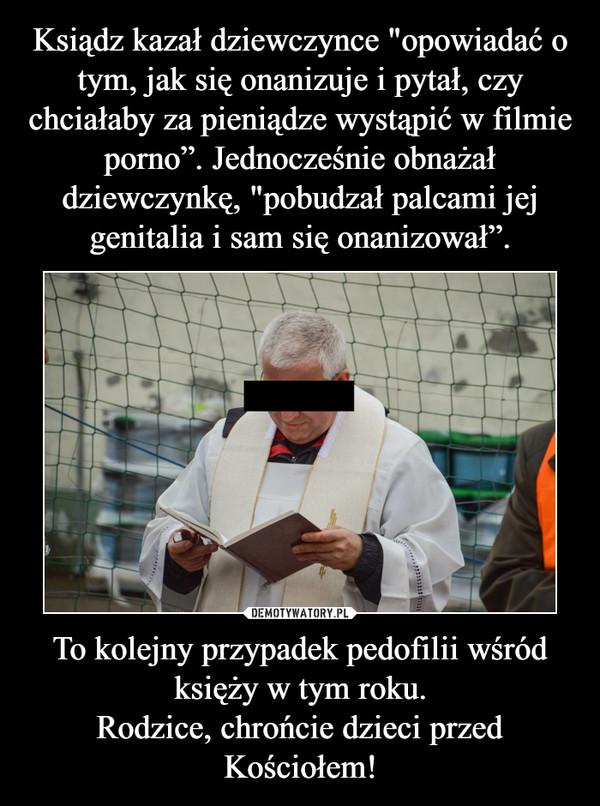 To kolejny przypadek pedofilii wśród księży w tym roku.Rodzice, chrońcie dzieci przed Kościołem! –