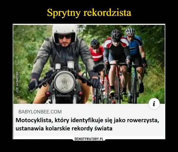 –  BABYL0NBEE.COMMotocyklista, który identyfikuje się jako rowerzysta,ustanawia kolarskie rekordy świata