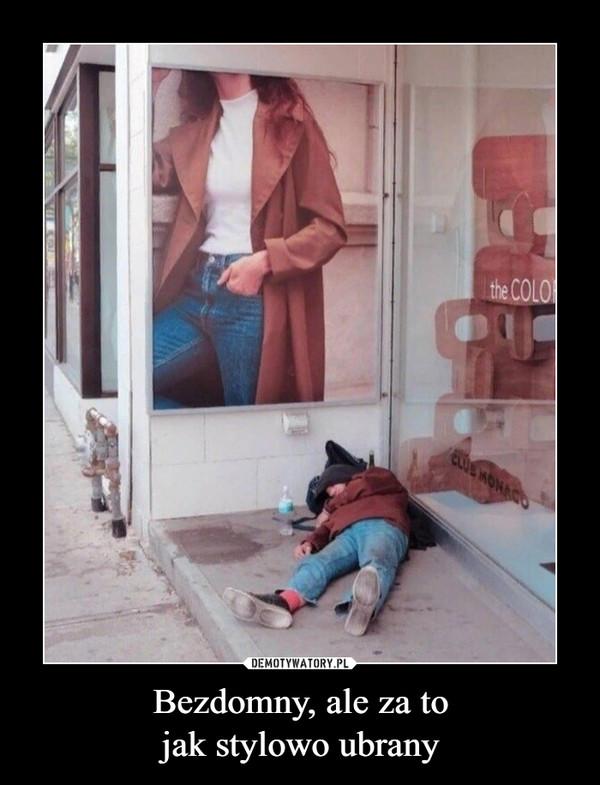 Bezdomny, ale za tojak stylowo ubrany –