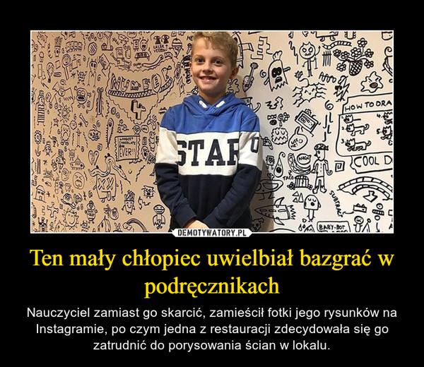 Ten mały chłopiec uwielbiał bazgrać w podręcznikach – Nauczyciel zamiast go skarcić, zamieścił fotki jego rysunków na Instagramie, po czym jedna z restauracji zdecydowała się go zatrudnić do porysowania ścian w lokalu.