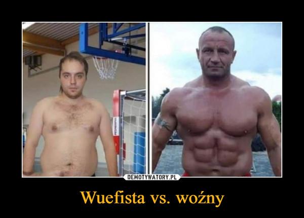 Wuefista vs. woźny –