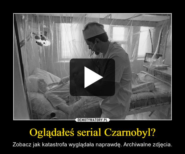 Oglądałeś serial Czarnobyl? – Zobacz jak katastrofa wyglądała naprawdę. Archiwalne zdjęcia.