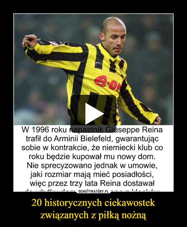 20 historycznych ciekawostekzwiązanych z piłką nożną –