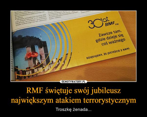 RMF świętuje swój jubileusz największym atakiem terrorystycznym – Troszkę żenada... 30 lar ermf fm Zawsze tam, gdzie dzieje się coś ważnego Dziękujemy, że jesteście z nami