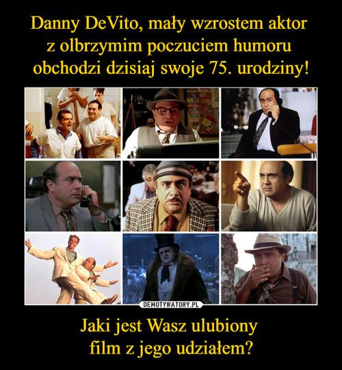 Danny DeVito, mały wzrostem aktor  z olbrzymim poczuciem humoru  obchodzi dzisiaj swoje 75. urodziny! Jaki jest Wasz ulubiony  film z jego udziałem?