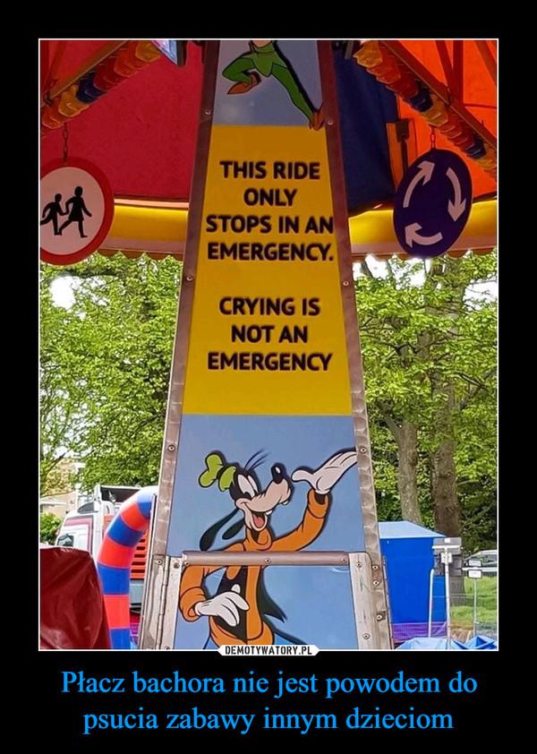 Płacz bachora nie jest powodem do psucia zabawy innym dzieciom –