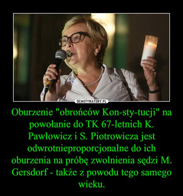"""Oburzenie """"obrońców Kon-sty-tucji"""" na powołanie do TK 67-letnich K. Pawłowicz i S. Piotrowicza jest odwrotnieproporcjonalne do ich oburzenia na próbę zwolnienia sędzi M. Gersdorf - także z powodu tego samego wieku. –"""