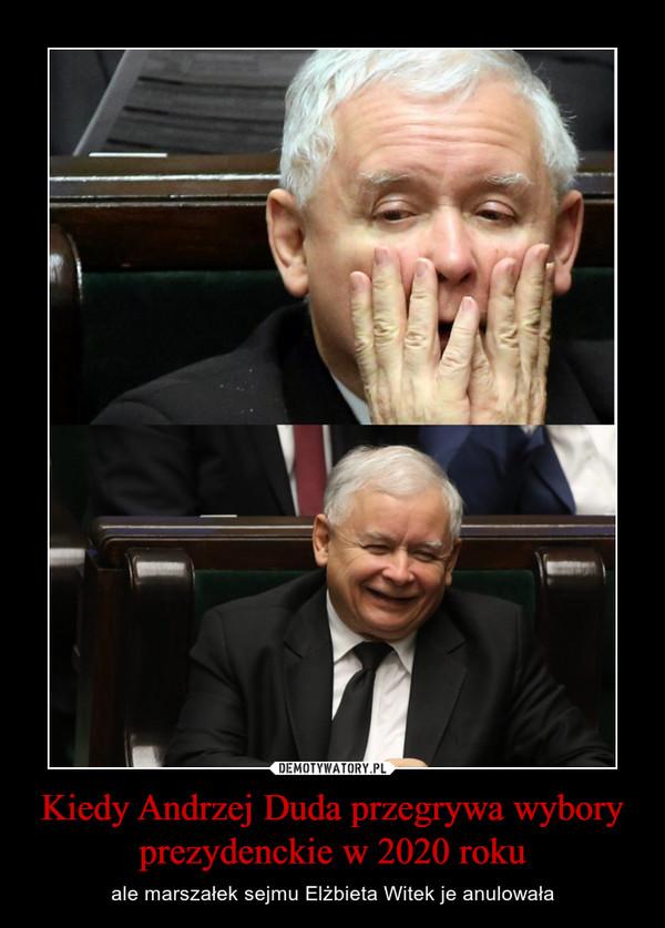 Kiedy Andrzej Duda przegrywa wybory prezydenckie w 2020 roku – ale marszałek sejmu Elżbieta Witek je anulowała