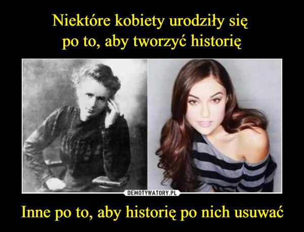 Inne po to, aby historię po nich usuwać –
