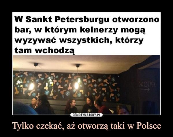 Tylko czekać, aż otworzą taki w Polsce –  W Sankt Petersburgu otworzonobar, w którym kelnerzy mogąwyzywać wszystkich, którzytam wchodzą