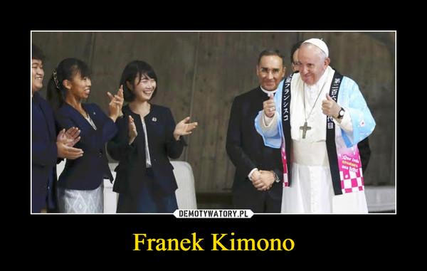 Franek Kimono –