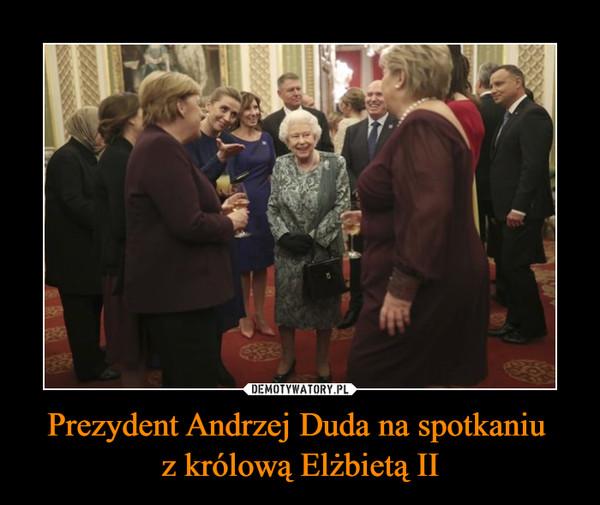 Prezydent Andrzej Duda na spotkaniu z królową Elżbietą II –