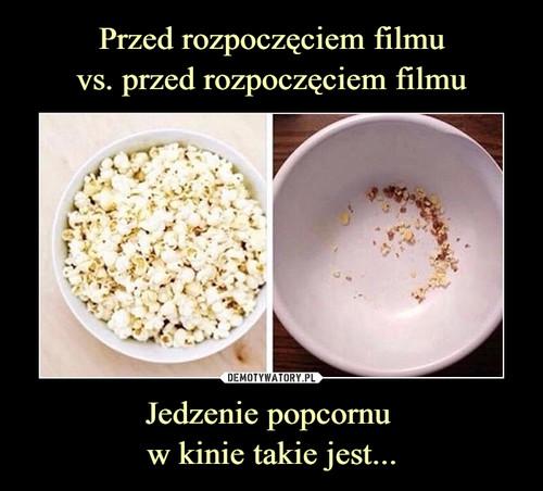 Przed rozpoczęciem filmu vs. przed rozpoczęciem filmu Jedzenie popcornu  w kinie takie jest...