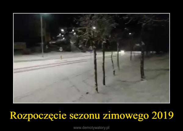 Rozpoczęcie sezonu zimowego 2019 –