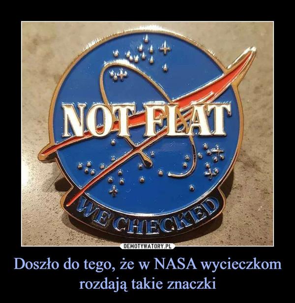 Doszło do tego, że w NASA wycieczkom rozdają takie znaczki –
