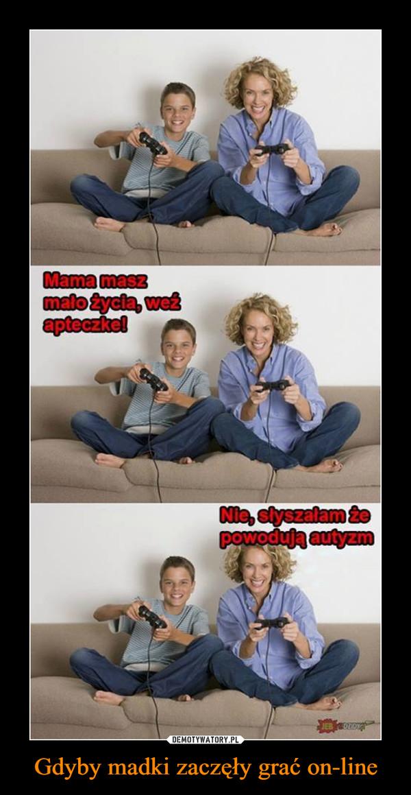Gdyby madki zaczęły grać on-line –