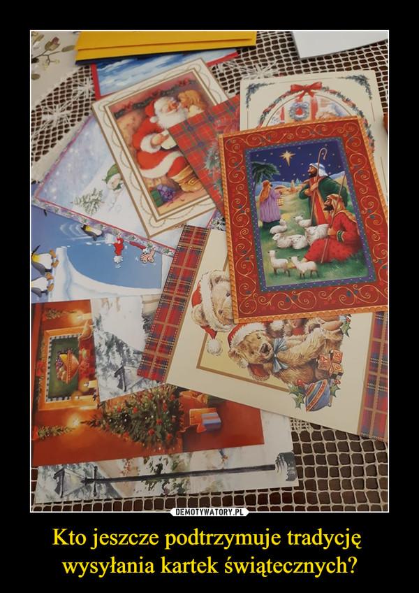 Kto jeszcze podtrzymuje tradycję wysyłania kartek świątecznych? –