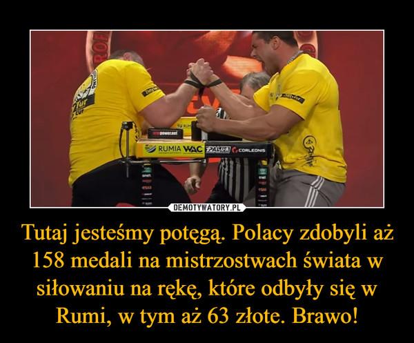 Tutaj jesteśmy potęgą. Polacy zdobyli aż 158 medali na mistrzostwach świata w siłowaniu na rękę, które odbyły się w Rumi, w tym aż 63 złote. Brawo! –