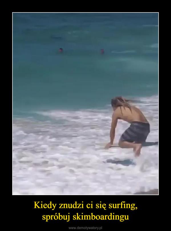 Kiedy znudzi ci się surfing,spróbuj skimboardingu –