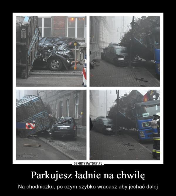Parkujesz ładnie na chwilę