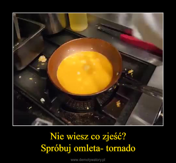 Nie wiesz co zjeść?Spróbuj omleta- tornado –