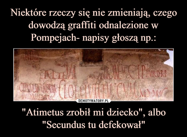"""""""Atimetus zrobił mi dziecko"""", albo """"Secundus tu defekował"""" –"""