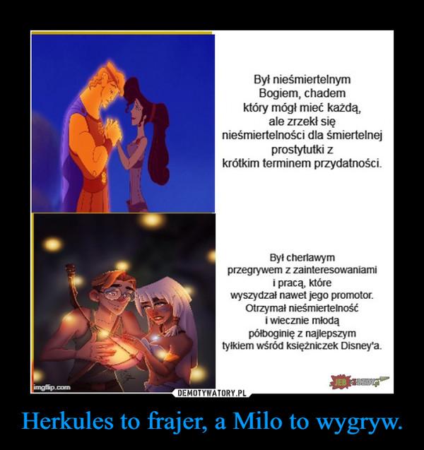 Herkules to frajer, a Milo to wygryw. –
