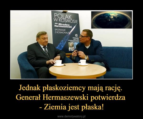 Jednak płaskoziemcy mają rację. Generał Hermaszewski potwierdza - Ziemia jest płaska! –