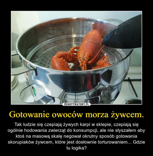 Gotowanie owoców morza żywcem.