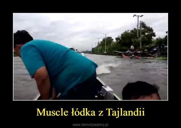 Muscle łódka z Tajlandii –