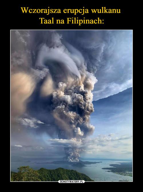 Wczorajsza erupcja wulkanu  Taal na Filipinach:
