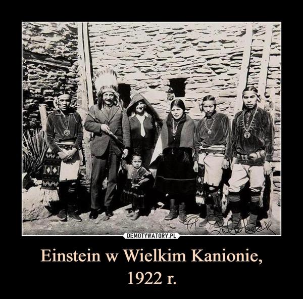 Einstein w Wielkim Kanionie,1922 r. –