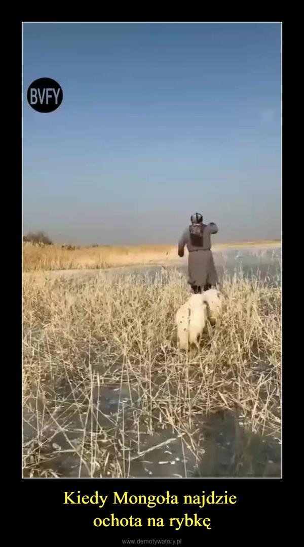 Kiedy Mongoła najdzie ochota na rybkę –