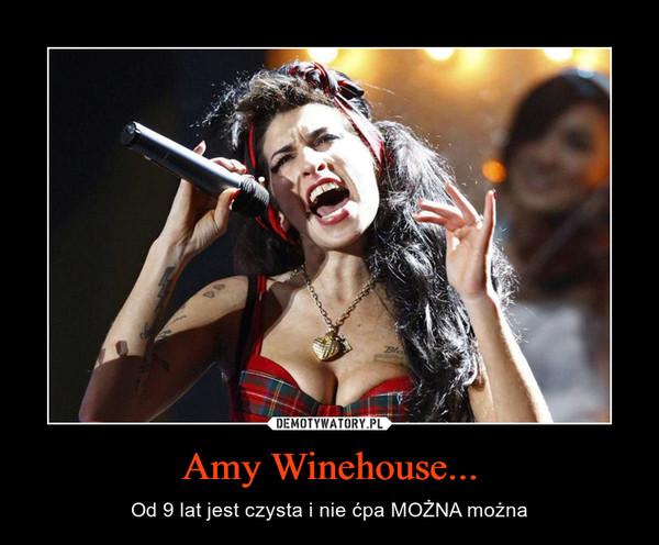 Amy Winehouse... – Od 9 lat jest czysta i nie ćpa MOŻNA można
