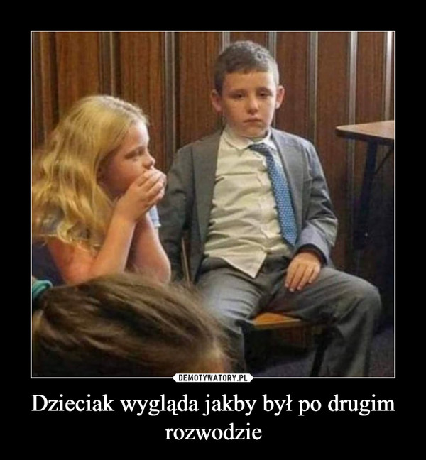Dzieciak wygląda jakby był po drugim rozwodzie –