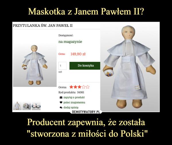 """Producent zapewnia, że została """"stworzona z miłości do Polski"""" –  Przytulanka św Jan Paweł II"""