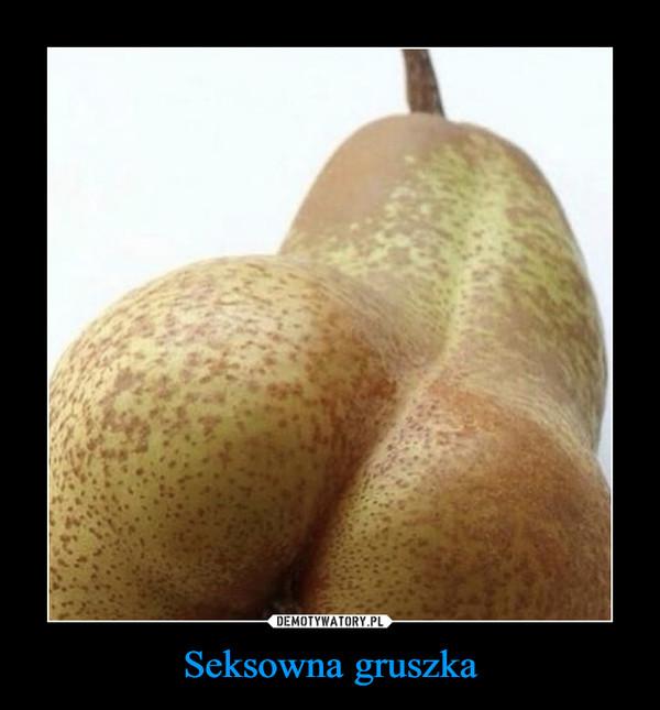 Seksowna gruszka –