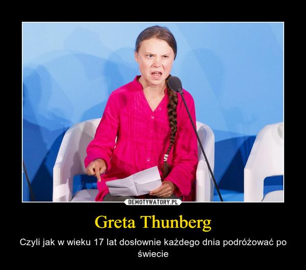 Greta Thunberg – Czyli jak w wieku 17 lat dosłownie każdego dnia podróżować po świecie