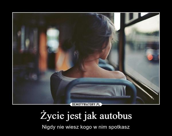Życie jest jak autobus – Nigdy nie wiesz kogo w nim spotkasz