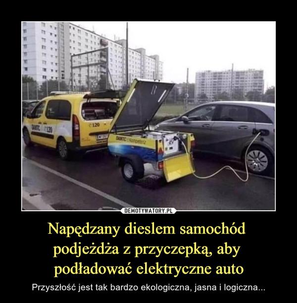 Napędzany dieslem samochód podjeżdża z przyczepką, aby podładować elektryczne auto – Przyszłość jest tak bardzo ekologiczna, jasna i logiczna...