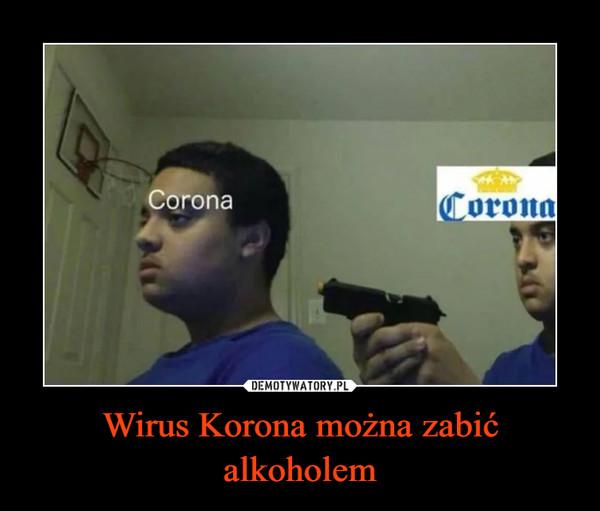 Wirus Korona można zabić alkoholem –